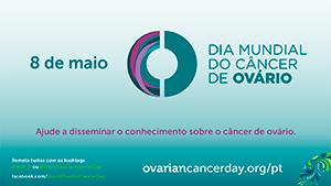 Dia Mundial do Câncer de Ovário