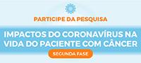 Impactos do coronavírus na vida do paciente com câncer - SEGUNDA FASE