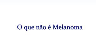 O que não é Melanoma