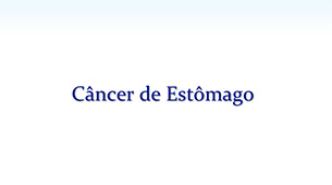 Saiba tudo sobre o Câncer de Estômago