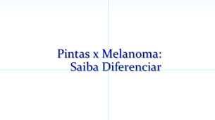 Pintas x Melanoma: Saiba Diferenciar