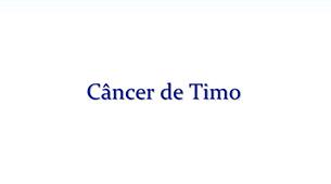 Tudo sobre o Câncer de Timo