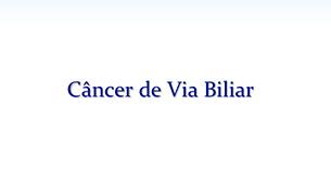 Tudo sobre o Câncer de Via Biliar