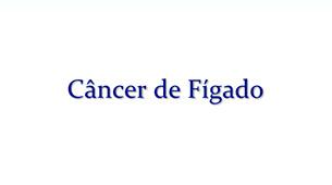 Tudo sobre Câncer de Fígado