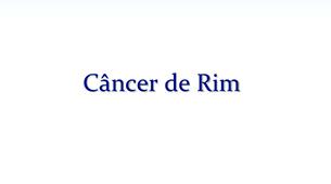 Tudo sobre o Câncer de Rim