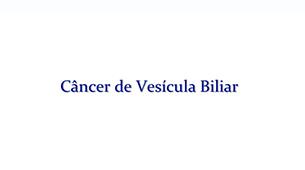 Tudo sobre o Câncer de Vesícula Biliar