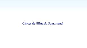 Tudo sobre Câncer Glândula Suprarrenal