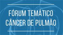 Fórum Temático Câncer de Pulmão