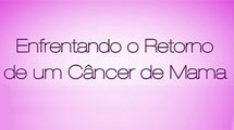 Enfrentando o retorno do câncer de mama